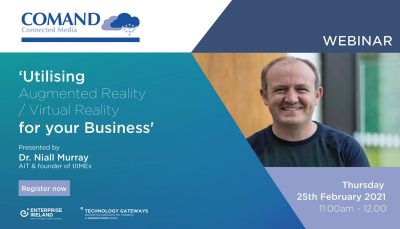 Webinar: Utilising Augmented Reality/Virtual Reality for Your Business with Dr Niall Murray (COMAND)